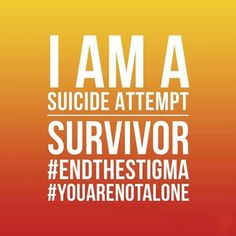 Suicide prevention - I am a suicide attempt survivor Recovering From Depression, Suicide Quotes, End The Stigma, Survivor Quotes, Quote Of The Week, Borderline Personality Disorder, Invisible Illness, Bipolar Disorder, Mental Health Awareness