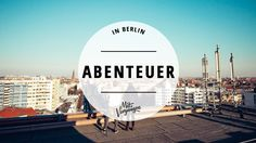 Wir haben 11 kleine und große Abenteuer, die euch einen kleinen Nervenkitzel bereiten und die man in Berlin mal erlebt haben sollte.