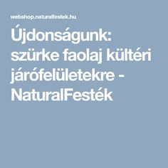 Újdonságunk: szürke faolaj kültéri járófelületekre - NaturalFesték Blog, Blogging