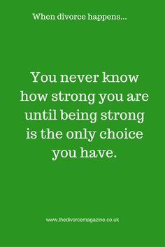 You never know how strong you are until being strong is the only choice you have. Coping and dealing with divorce and the divorce process. Broken Marriage, Good Marriage, Marriage Advice, Coping With Divorce, Divorce And Kids, Mixed Emotions, Negative Emotions, Divorce Process, Divorce Papers