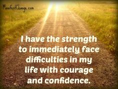 Affirmation for Tuesday: I have the strength to immediately face difficulties in my life with courage and confidence.   Wishing you a wonderful day,  Sheilah