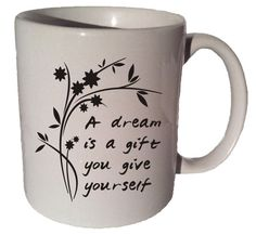 A DREAM Is A Gift YOU Give YOURSELF quote 11 oz by CoffeeMugCup
