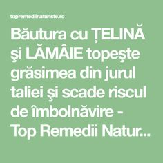 Băutura cu ŢELINĂ şi LĂMÂIE topeşte grăsimea din jurul taliei şi scade riscul de îmbolnăvire - Top Remedii Naturiste Home Remedies, Natural Remedies, Workout Challenge, Metabolism, Good To Know, Fitness Inspiration, The Cure, Food And Drink, Health Fitness
