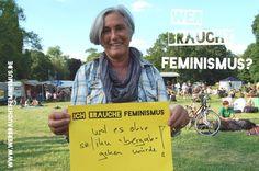 """""""Ich brauche Feminismus, weil es ohne sie/ihn 'bergab' gehen würde!"""""""