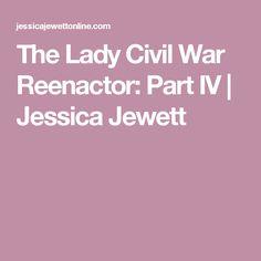 The Lady Civil War Reenactor: Part IV | Jessica Jewett