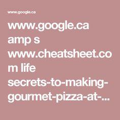 www.google.ca amp s www.cheatsheet.com life secrets-to-making-gourmet-pizza-at-home.html amp