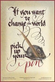 """""""If you want to change the world, pick up your pen."""" Calligraphy by Maria Thomas"""