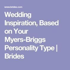Wedding Inspiration, Based on Your Myers-Briggs Personality Type | Brides