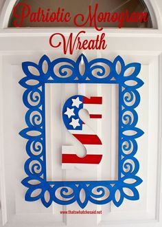 Patriotic Monogram Wreath. Great way to use those cool laser cut wood frames at craft stores!