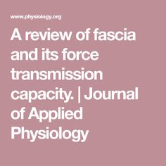 A review of fascia and its force transmission capacity. | Journal of Applied Physiology