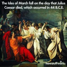 """""""Beware the Ides of March."""" The ides correspond with March 15."""