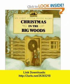 Christmas in the Big Woods (Little House) (9780060247522) Laura Ingalls Wilder, Renee Graef , ISBN-10: 0060247525  , ISBN-13: 978-0060247522 ,  , tutorials , pdf , ebook , torrent , downloads , rapidshare , filesonic , hotfile , megaupload , fileserve