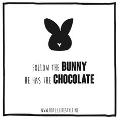 follow the bunny, he has the chocolate Happy easter, easterbunny, chocolate