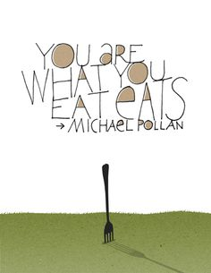 You Are What You Eat Eats :: Michael Pollan