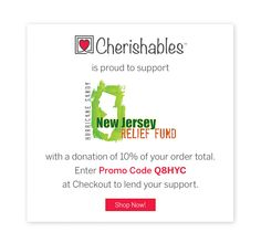 Use Promo Code Q8HYC on Cherishables.com and have 10% of your order donated to the Hurricane Sandy New Jersey Relief Fund