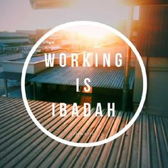 Assalamualaikum brothers & sisters, Working is ibadah. Yes. Working for our family is a Jihad. Working for our family for the sake of Allah Azza Wa Jalla, is priceless! Allah Azza Wa Jalla will count every single second for what we have done. Lets start working, as it is a ibadah, as it is a Jihad for our family ONLY for Allah Azza Wa Jalla. (EM)