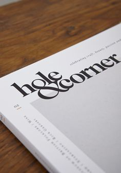 Hole and Corner Magazine, 2 Issue Two - Lissom + Muster Worthwhile magazine, but not because of branding or fonts. Designsters are so boring. #antidesign #magazines
