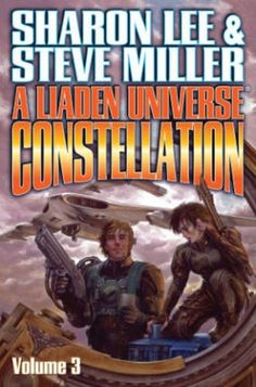 Liaden Universe Constellation Volume III - Liaden Universe Constellation Volume III (BAEN) by Sharon Lee BOOK 3 in the multiv...  #Anthologies #SharonLee