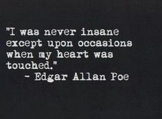 love quote Black and White life text depressed sad quotes words writing thoughts teenager edgar allen poe sayings saying feeling quothes Poem Quotes, Lyric Quotes, Great Quotes, Quotes To Live By, Life Quotes, Inspirational Quotes, Tattoo Quotes, Being Crazy Quotes, Qoutes
