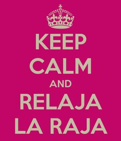KEEP CALM AND RELAJA LA RAJA