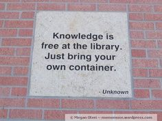 Knowledge is free at the library... I want to cross-stitch this and give it to my local library someday