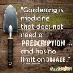 So true and the only side effects are dirty finger nails, aching back and an obsession with healthy food.....