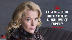 Bedelia Du Maurier: Extreme acts of cruelty require a high level of empathy. Psych Quotes, Tv Show Quotes, Book Quotes, Life Quotes, Hannibal Tv Series, Nbc Hannibal, Hannibal Lecter, Hannibal Quotes, Kili Hobbit