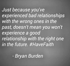 Bryan Burden First Relationship, Have Faith, Ups And Downs, Real Talk, Life Lessons, Love Quotes, The Past, Encouragement, Wisdom