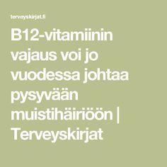 B12-vitamiinin vajaus voi jo vuodessa johtaa pysyvään muistihäiriöön | Terveyskirjat