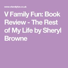 V Family Fun: Book Review - The Rest of My Life by Sheryl Browne