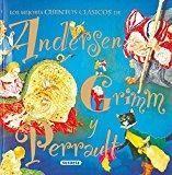 Los mejores cuentos clásicos de Andersen, Grimm, y Perrault.