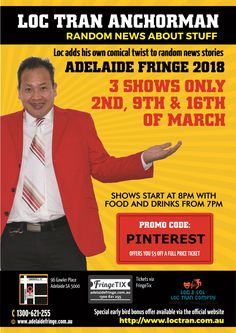 Loc Tran Anchorman - Random News About Stuff  Loc adds his own comical twist to random news stories  Adelaide Fringe 2018  3 shows only - 2nd, 9th and 16th of March.  Shows start at 8pm with food and drinks from 7pm.  PROMO CODE: INSTAGRAM offers you $5 off a full price ticket.  96 Gawler Place Adelaide SA 5000.  Tickets via FringeTix...   https://www.adelaidefringe.com.au/fringetix/loc-tran-anchorman-random-news-about-stuff-af2018  Or 1300 621 255