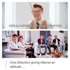 """Giving Marcel the 'tude.. He doesn't deserve CUZ like bro, look how cute he is!! """"CUTE AS A BUTTON, EVERY SINGLE ONE OF YOU,"""" is probably one of my FAV parts in the video so yeah."""