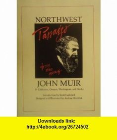Northwest Passages From the Pen of John Muir in California, Oregon, Washington, and Alaska (9780935382662) John Muir , ISBN-10: 0935382666  , ISBN-13: 978-0935382662 ,  , tutorials , pdf , ebook , torrent , downloads , rapidshare , filesonic , hotfile , megaupload , fileserve