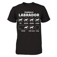 Selling out fast!! Stubborn Dog Tric... Grab yours now! http://greatfamilystore.com/products/stubborn-dog-tricks-labrador-t-shirt?utm_campaign=social_autopilot&utm_source=pin&utm_medium=pin