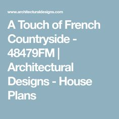 A Touch of French Countryside - 48479FM   Architectural Designs - House Plans