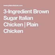3-Ingredient Brown Sugar Italian Chicken | Plain Chicken