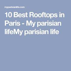 10 Best Rooftops in Paris - My parisian lifeMy parisian life