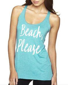 Beach, Please. Ladies Racer Back Tank Top