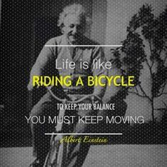 Life is like riding a bicycle #Einstein