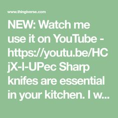 NEW: Watch me use it on YouTube - https://youtu.be/HCjX-l-UPec Sharp knifes are essential in your kitchen. I was inspired by another 3D printed knife