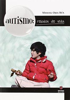 Autismo : relatos de vida / Manuel Ojea Rúa
