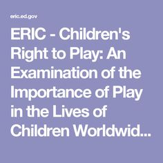 ERIC - Children's Right to Play: An Examination of the Importance of Play in the Lives of Children Worldwide. Working Papers in Early Childhood Development, No. 57, Bernard van Leer Foundation (NJ1), 2010-Dec