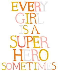 Every Girl is a Super Hero Sometimes. via Etsy.