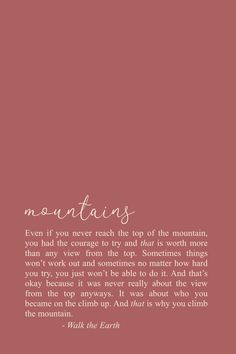 Try your best, keep going, be brave quotes & poetry self love We climb the mountain for the journey; not for the view from the top. Encouragement Quotes, Wisdom Quotes, Words Quotes, Me Quotes, Motivational Quotes, Inspirational Quotes, Sweet Life Quotes, Sayings, Poetry Quotes