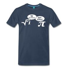 Be rational - get real: Mathematics Magliette