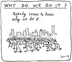 Why do we do it? Michael Leunig. Understanding the biological explanation for the #humancondition explains why we need to do it: www.humancondition.com