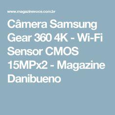 Câmera Samsung Gear 360 4K - Wi-Fi Sensor CMOS 15MPx2 - Magazine Danibueno