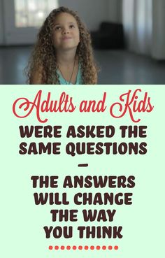 Adults and kids were asked the same questions, the answers will change the way you think.