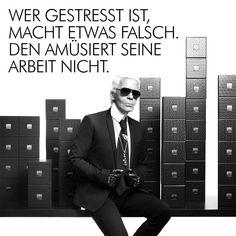 """""""Wer gestresst ist, macht etwas falsch. Den amüsiert seine Arbeit nicht.""""#Zitat Karl Lagerfeld. via @Julian Meyer Valkieser"""